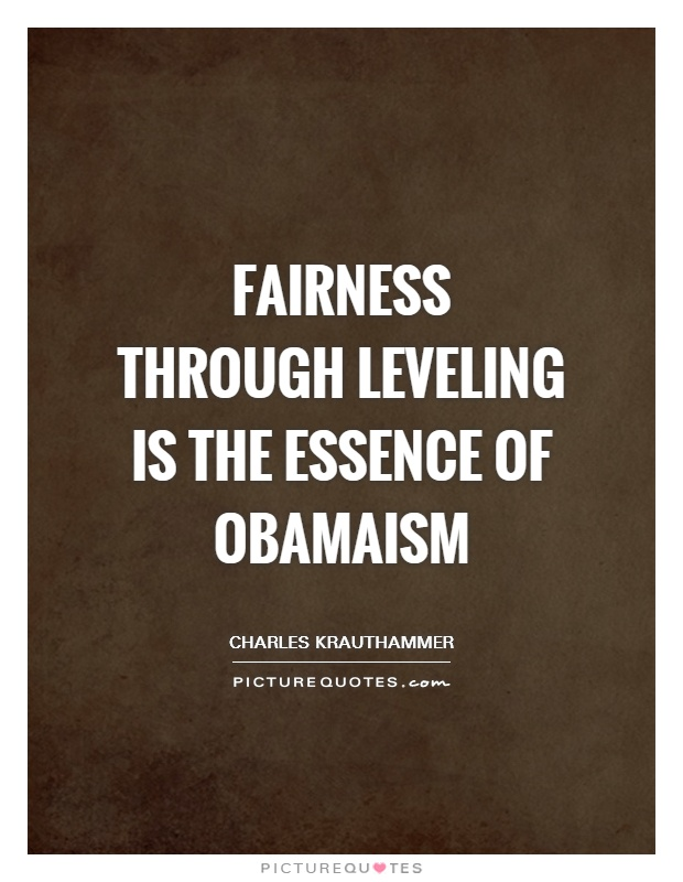 Fairness through leveling is the essence of Obamaism Picture Quote #1