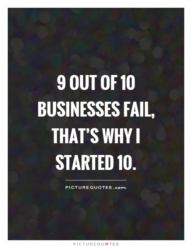 9 out of 10 businesses fail, that's why I started 10 Picture Quote #1