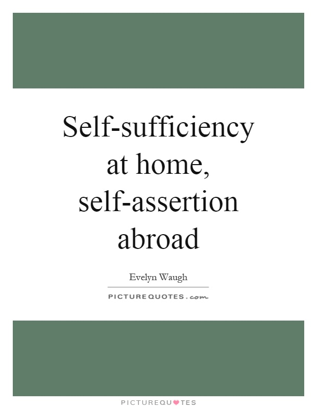 Self-sufficiency at home, self-assertion abroad Picture Quote #1