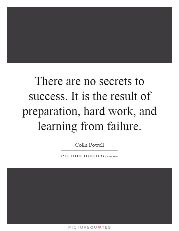 There are no secrets to success. It is the result of preparation, hard work, and learning from failure Picture Quote #1