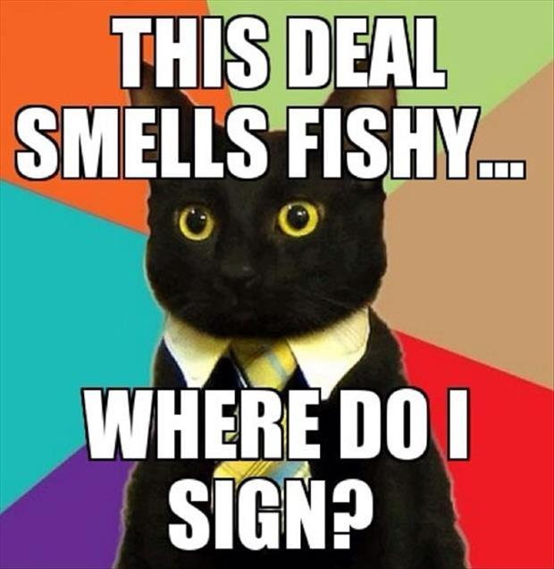 This deal smells fishy... where do I sign? Picture Quote #1