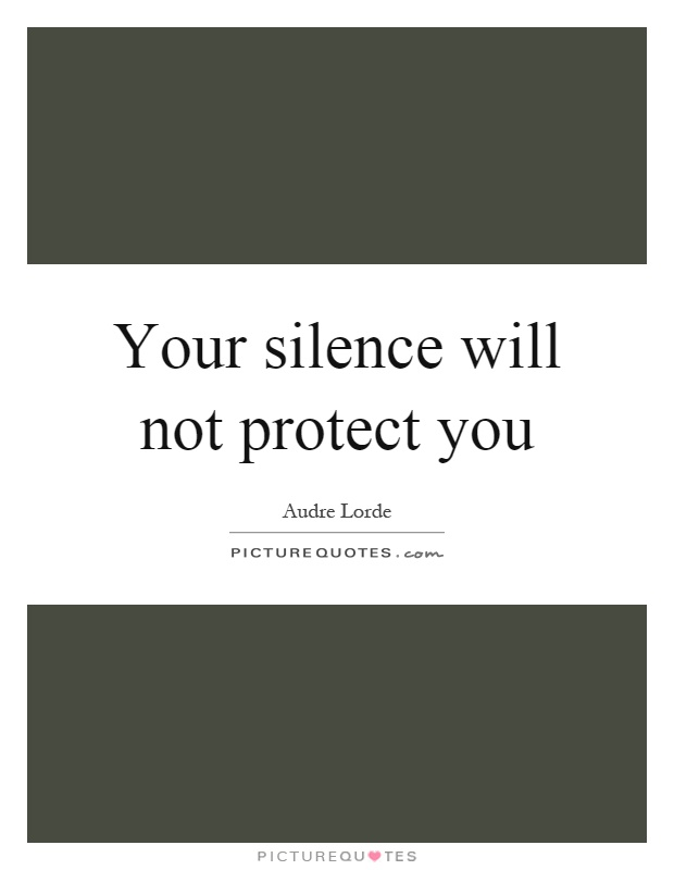 Your silence will not protect you Picture Quote #1