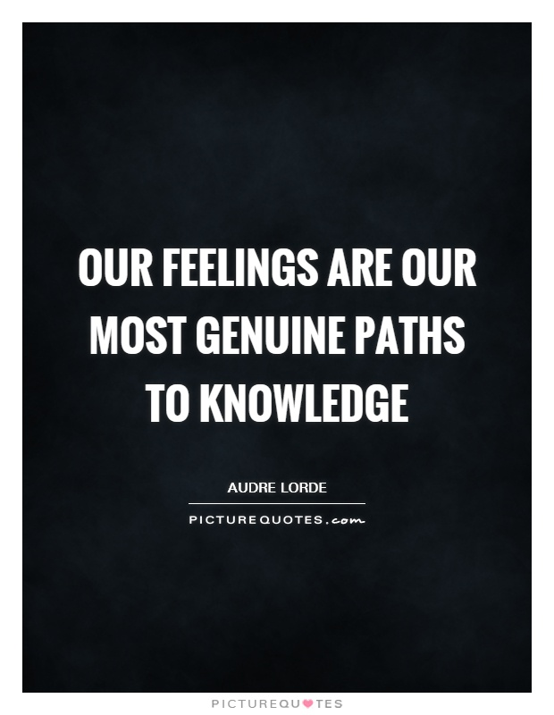 Our feelings are our most genuine paths to knowledge Picture Quote #1
