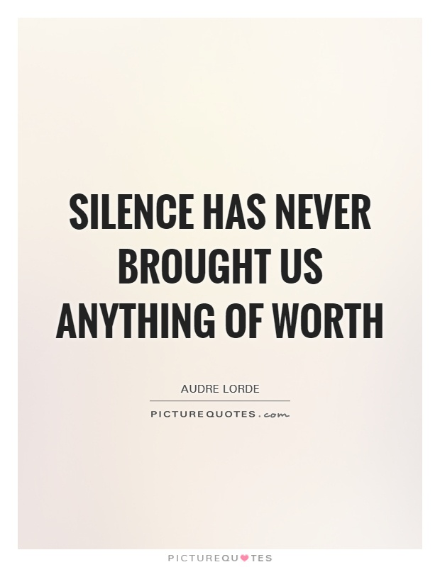 Silence has never brought us anything of worth Picture Quote #1