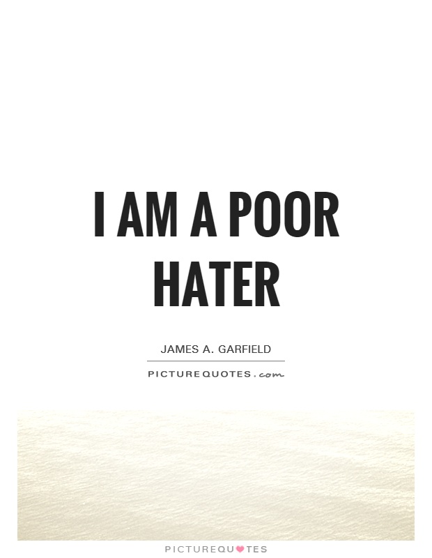 I am a poor hater Picture Quote #1