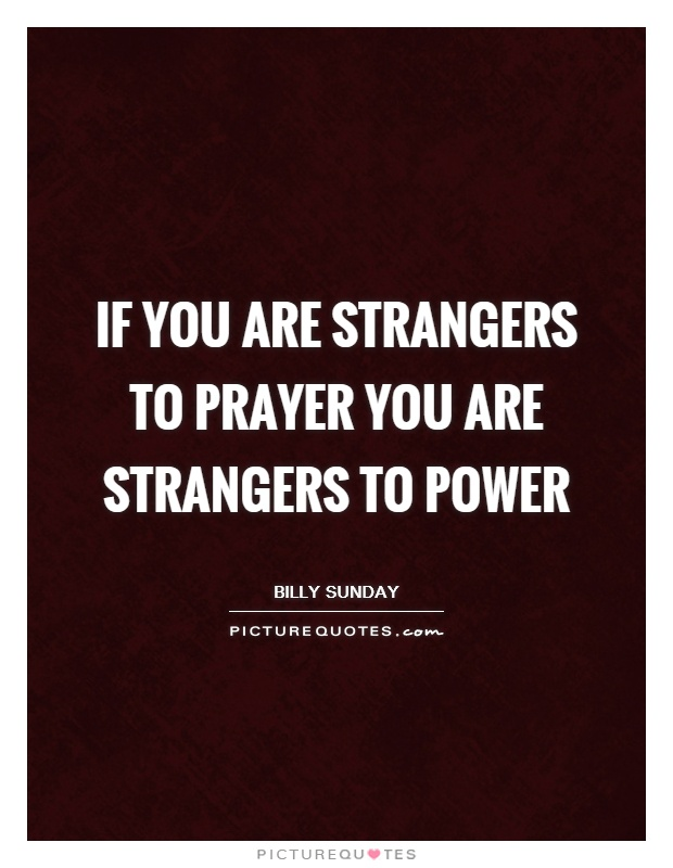 If you are strangers to prayer you are strangers to power Picture Quote #1