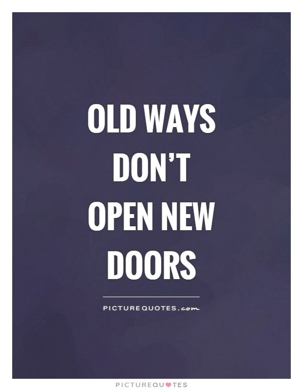 Old ways don't open new doors Picture Quote #1