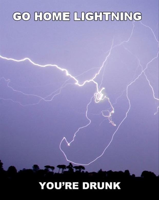 Go home lightning, you're drunk Picture Quote #1