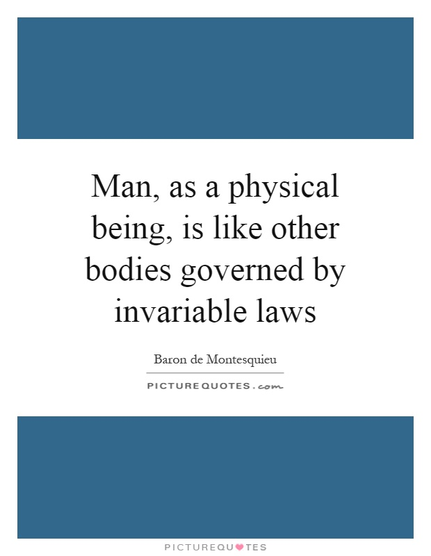 Man, as a physical being, is like other bodies governed by invariable laws Picture Quote #1