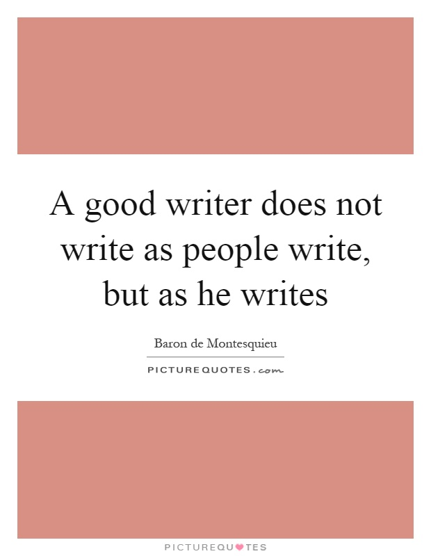 A good writer does not write as people write, but as he writes Picture Quote #1