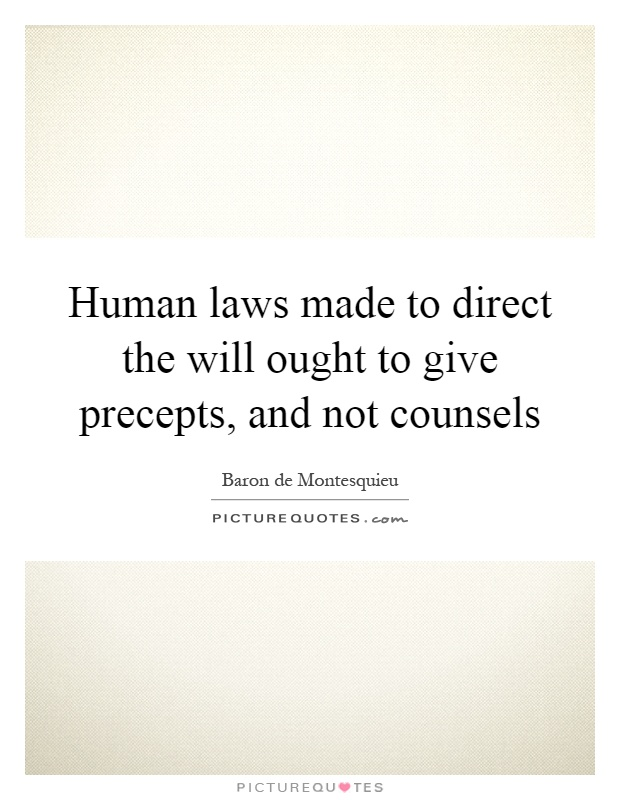 Human laws made to direct the will ought to give precepts, and not counsels Picture Quote #1