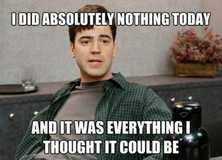 I did absolutely nothing all day, and it was everything I thought it would be Picture Quote #1