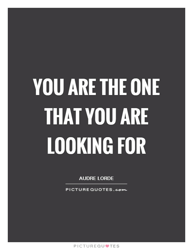You are the one that you are looking for Picture Quote #1