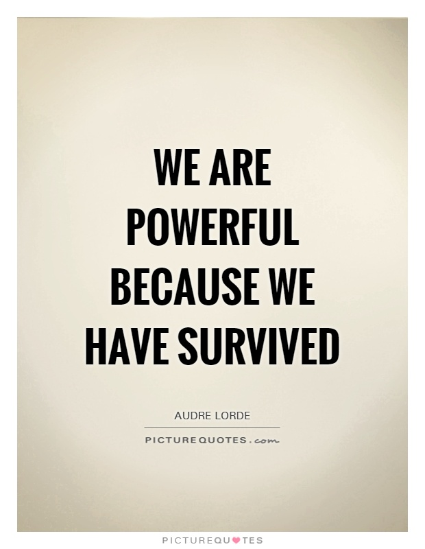 We are powerful because we have survived Picture Quote #1