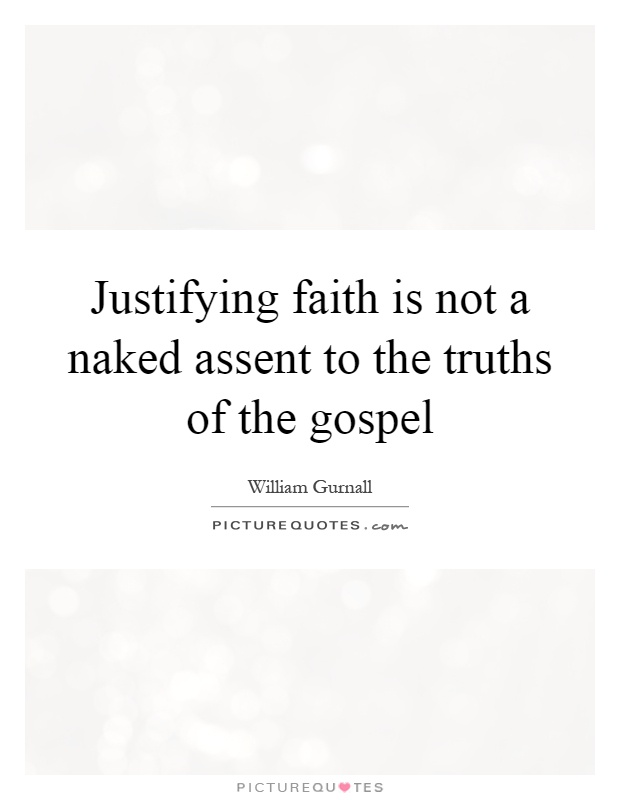Justifying faith is not a naked assent to the truths of the gospel Picture Quote #1