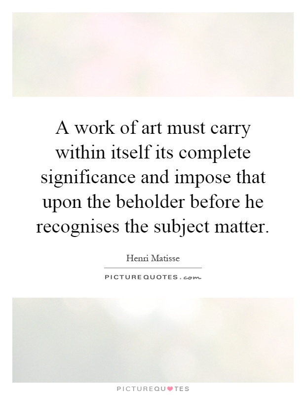 the portrayal of subject matter in works of art Elements of art: movement and time + elements of art: they provide a context for the work in this way the subject matter--no matter what it is.