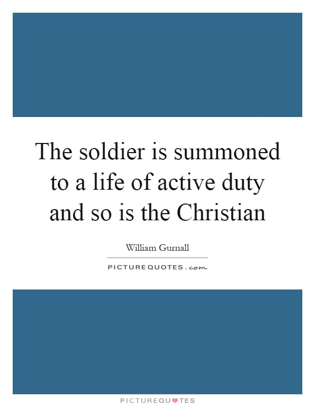 The soldier is summoned to a life of active duty and so is the Christian Picture Quote #1