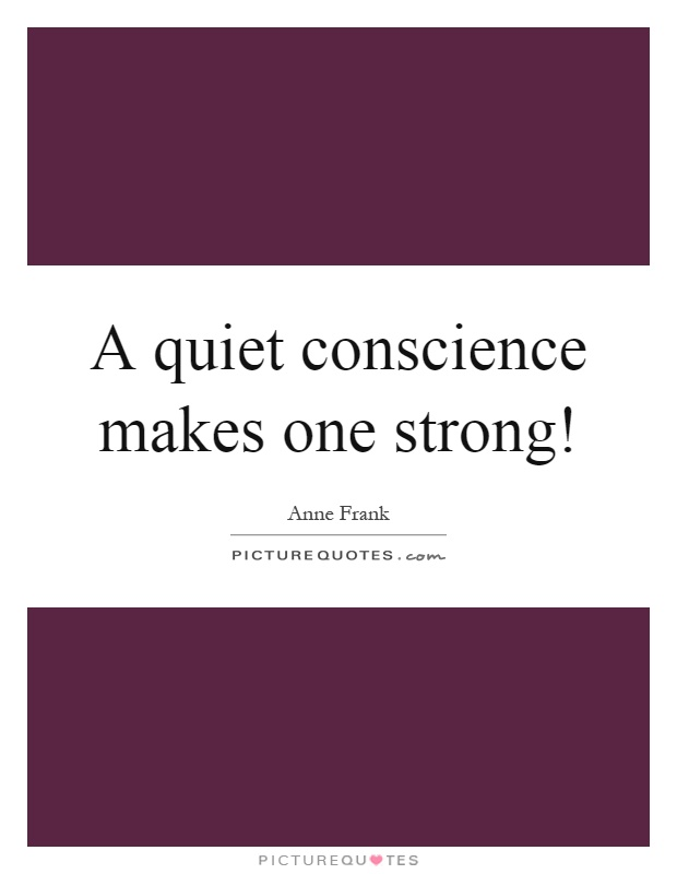 A quiet conscience makes one strong! Picture Quote #1