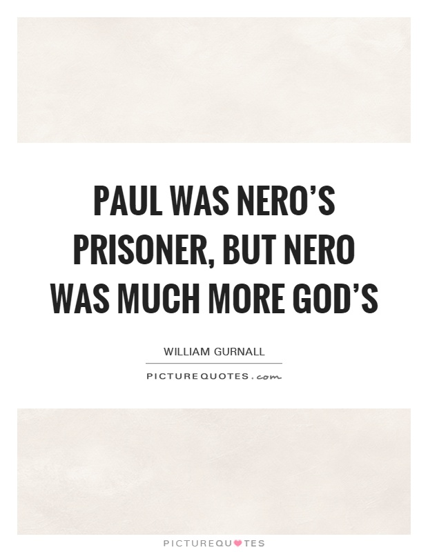 Paul was Nero's prisoner, but Nero was much more God's Picture Quote #1