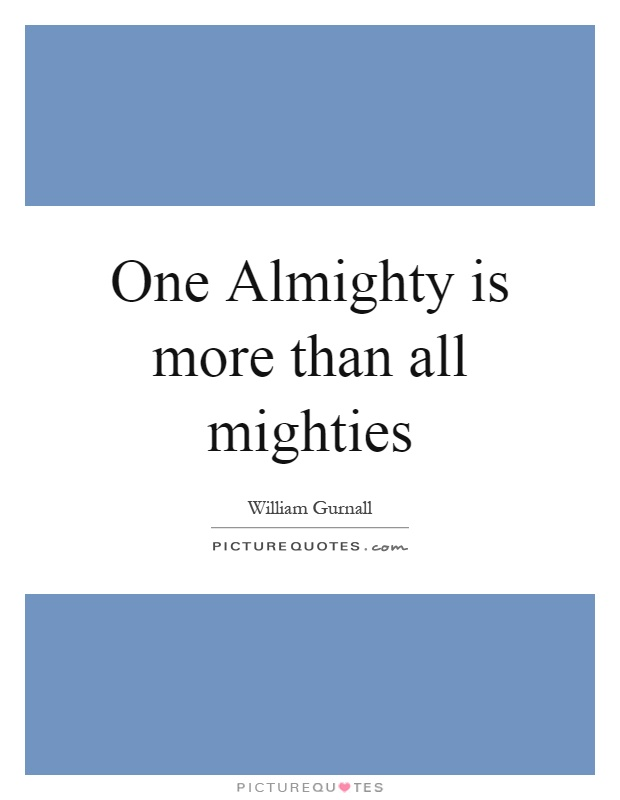 One Almighty is more than all mighties Picture Quote #1