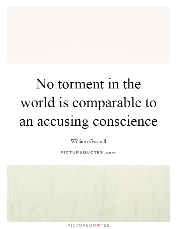 No torment in the world is comparable to an accusing conscience Picture Quote #1