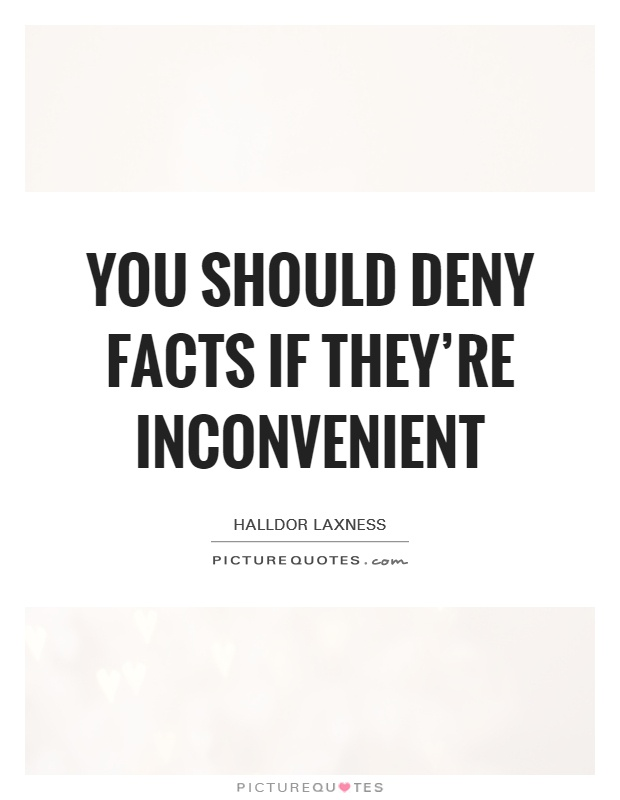 You should deny facts if they're inconvenient Picture Quote #1