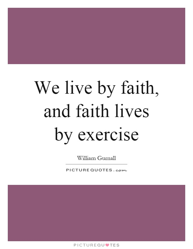 We live by faith, and faith lives by exercise Picture Quote #1