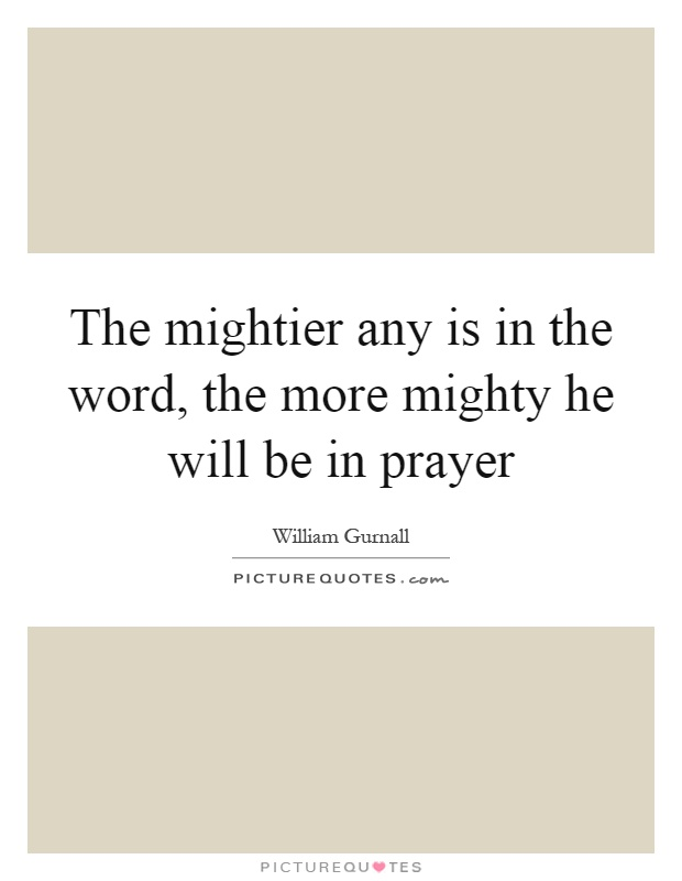 The mightier any is in the word, the more mighty he will be in prayer Picture Quote #1