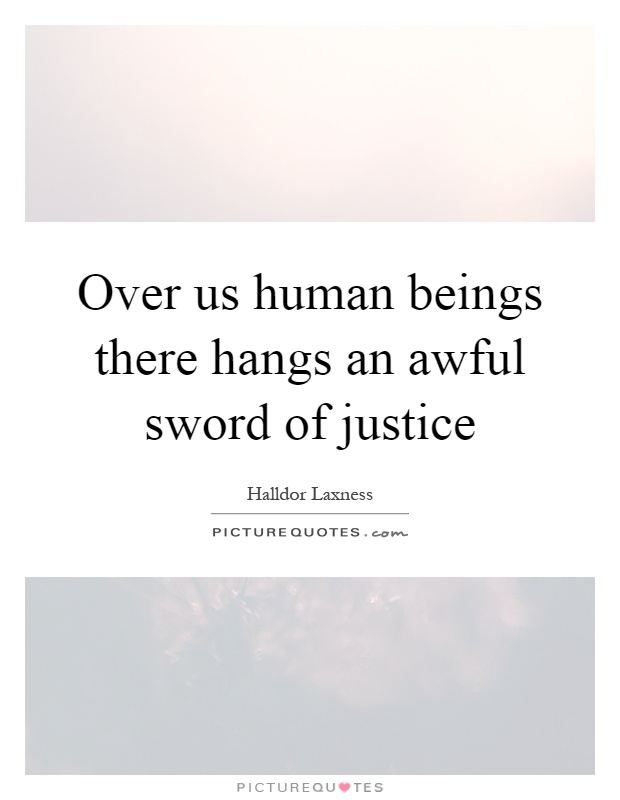 Over us human beings there hangs an awful sword of justice Picture Quote #1