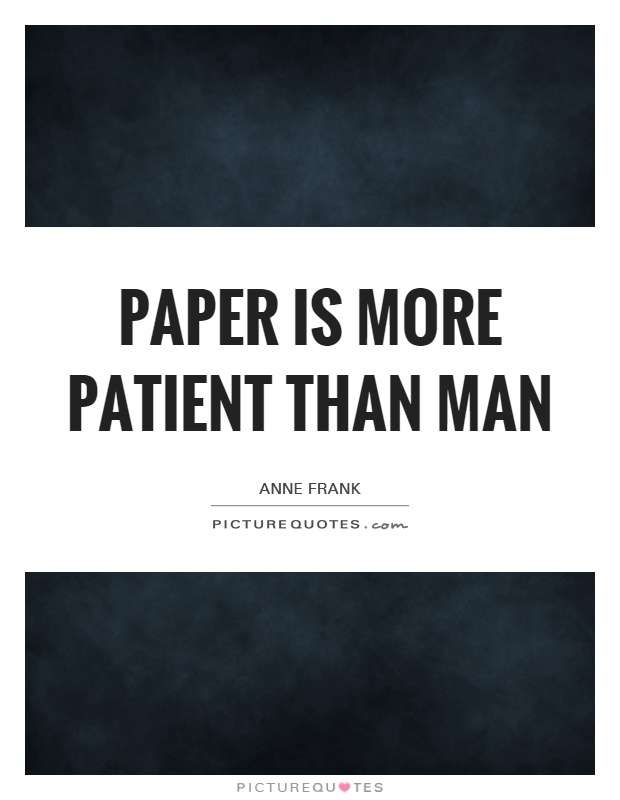 Paper is more patient than man Picture Quote #1