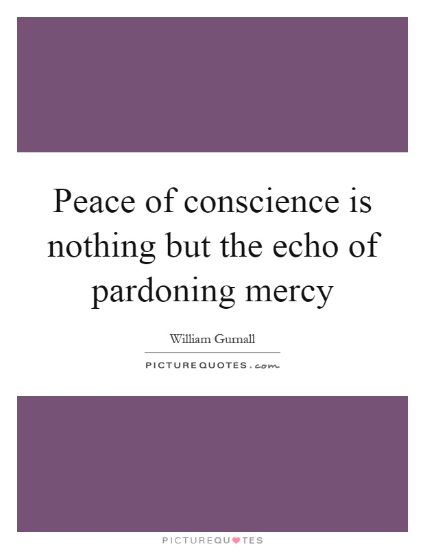 Peace of conscience is nothing but the echo of pardoning mercy Picture Quote #1