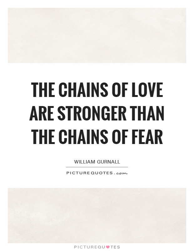 The chains of love are stronger than the chains of fear Picture Quote #1