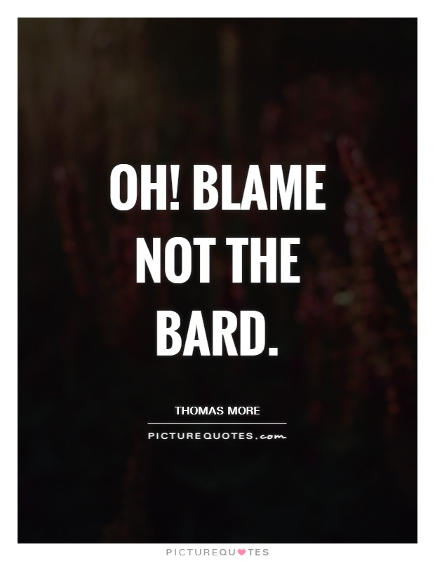 Oh! blame not the bard Picture Quote #1