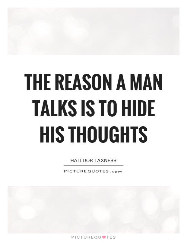 The reason a man talks is to hide his thoughts Picture Quote #1