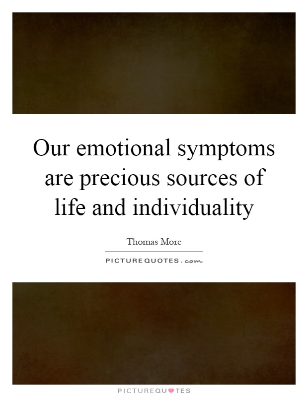 Our emotional symptoms are precious sources of life and individuality Picture Quote #1