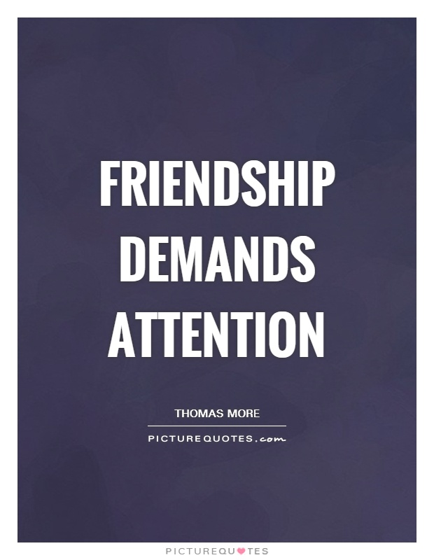 Friendship demands attention Picture Quote #1