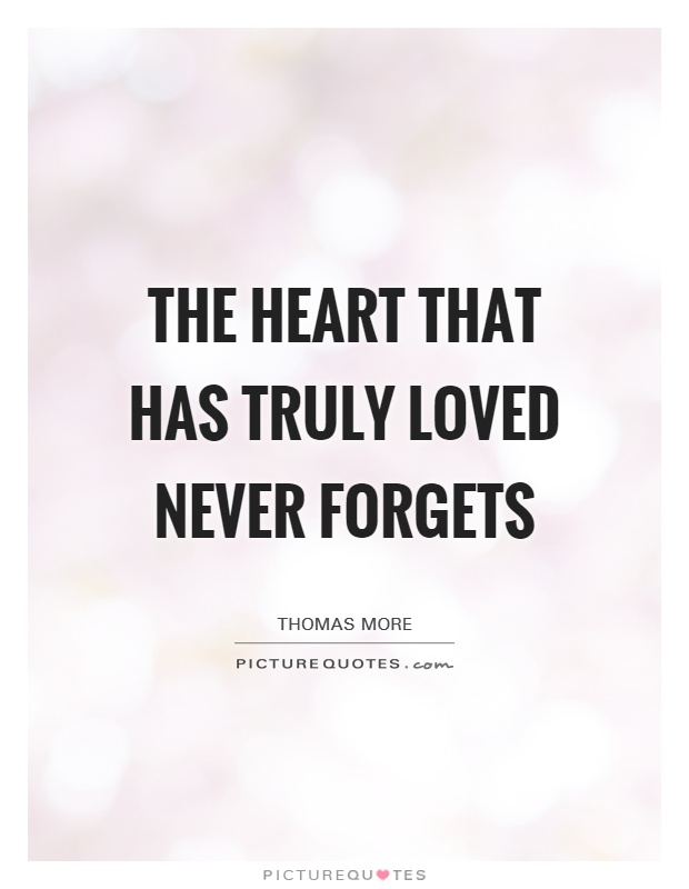 The heart that has truly loved never forgets Picture Quote #1