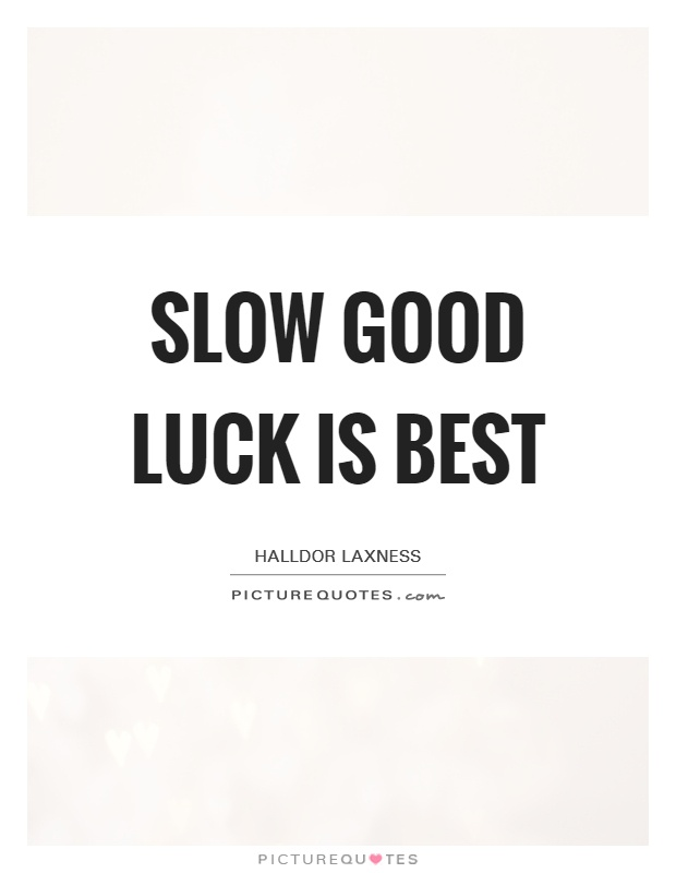 Slow good luck is best Picture Quote #1