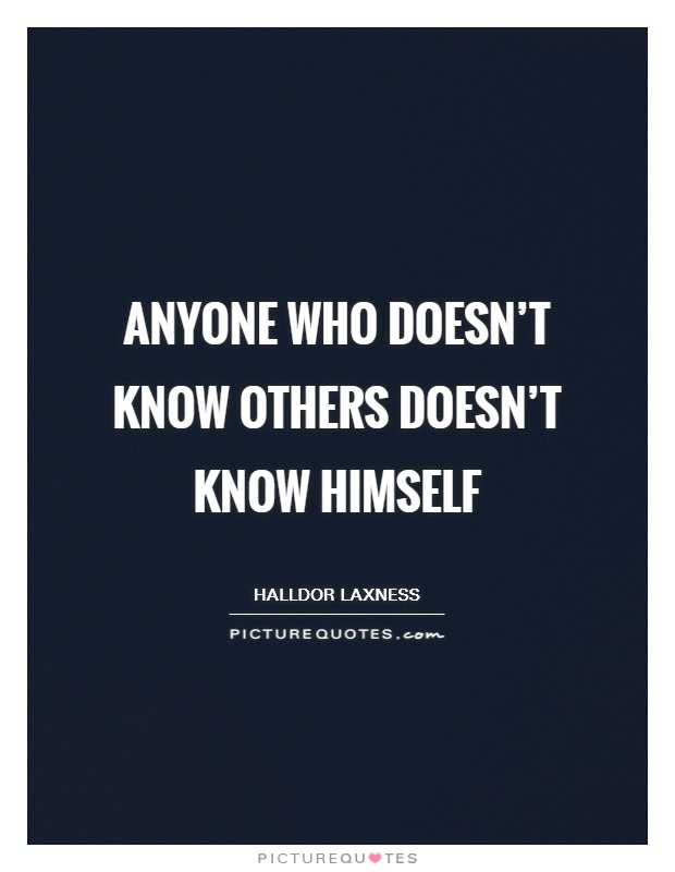 Anyone who doesn't know others doesn't know himself Picture Quote #1