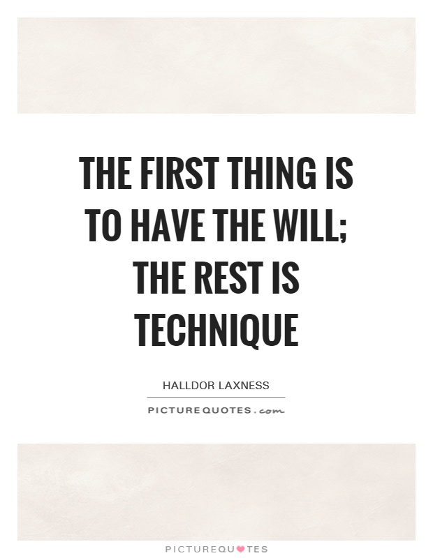 The first thing is to have the will; the rest is technique Picture Quote #1