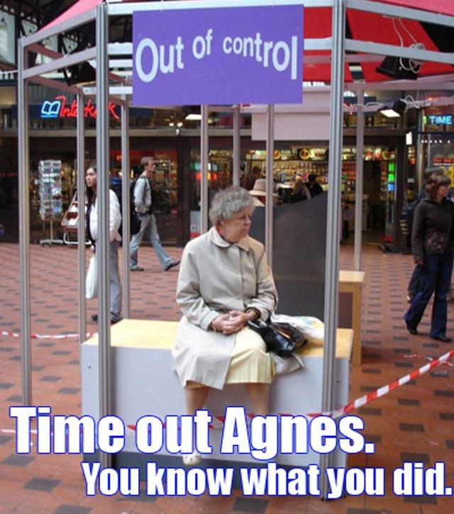 Time out Agnes. You know what you did Picture Quote #1