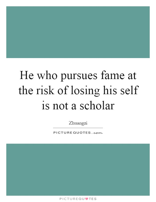 He who pursues fame at the risk of losing his self is not a scholar Picture Quote #1