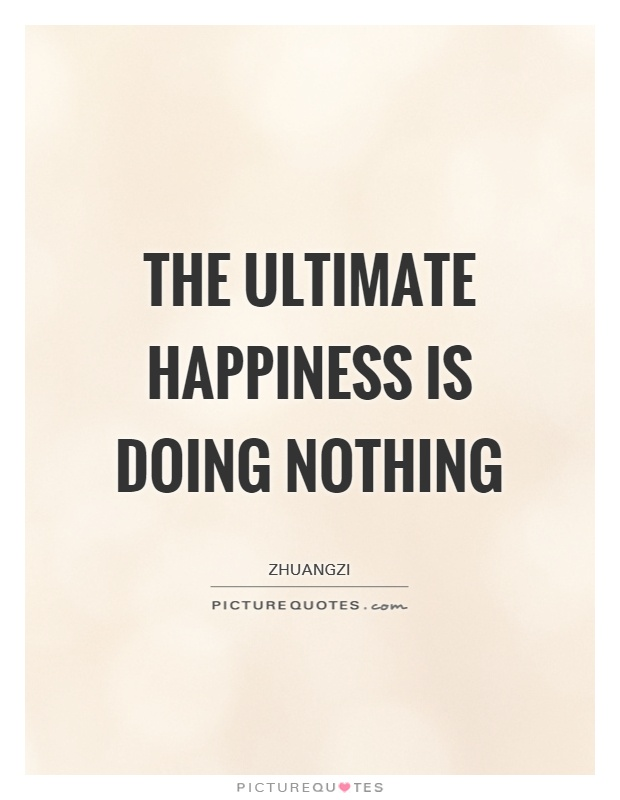 The ultimate happiness is doing nothing Picture Quote #1