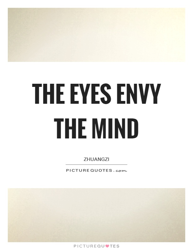 The eyes envy the mind Picture Quote #1