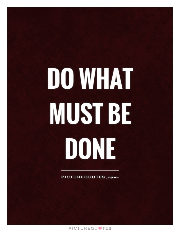 Do what must be done Picture Quote #1