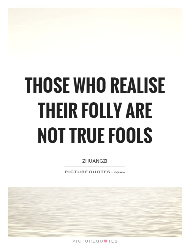 Those who realise their folly are not true fools Picture Quote #1