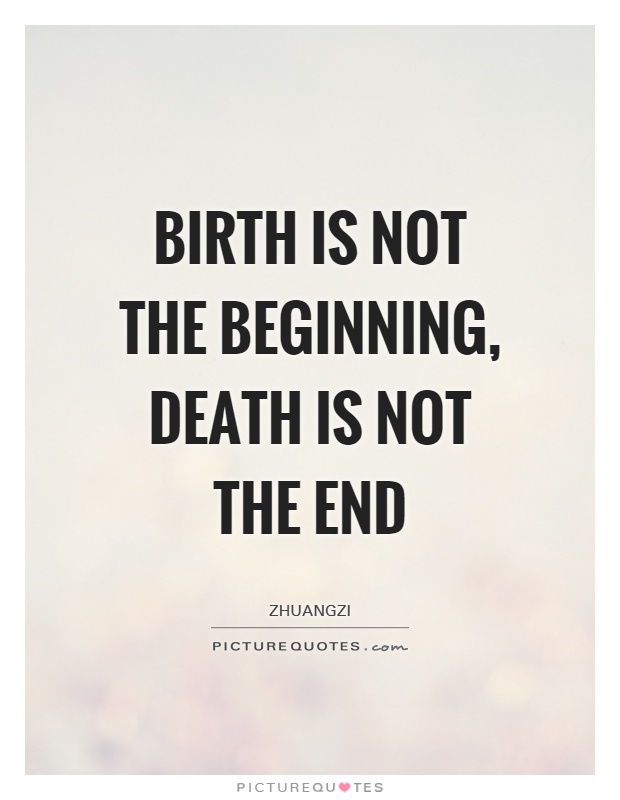 Birth is not the beginning, death is not the end Picture Quote #1