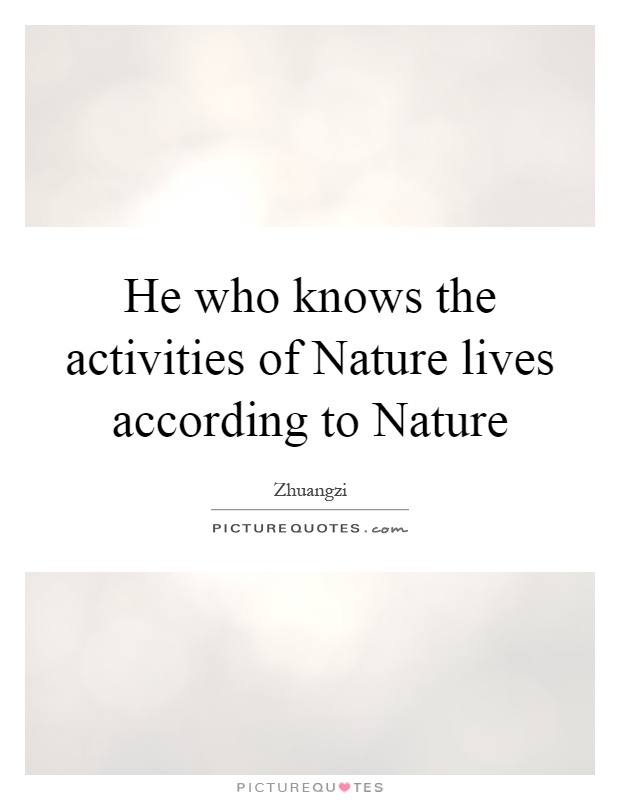 He who knows the activities of Nature lives according to Nature Picture Quote #1