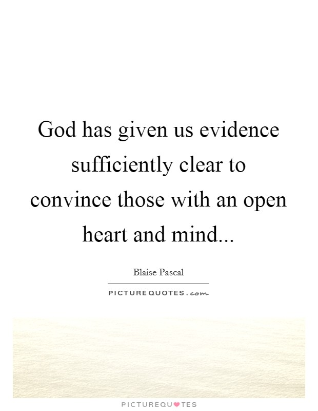 God has given us evidence sufficiently clear to convince those with an open heart and mind Picture Quote #1