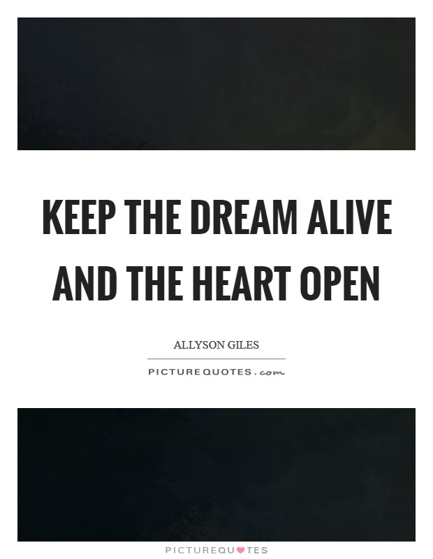 Keep the dream alive and the heart open Picture Quote #1